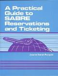 Practical Guide to Sabre Reservations and Ticketing