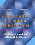 Charting by Exception Applications Making It Work in Clinical Settings
