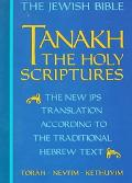Tanakh A New Translation of the Holy Scriptures According to the Traditional Hebrew Text
