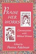Praise Her Works Conversations With Biblical Women