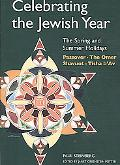 Celebrating the Jewish Year: The Spring and Summer Holidays: Passover, Shavout, The Omer, Ti...