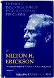 Hypnotic Investigation of Psychodynamic Processes The Collected Papers of Milton H. Erickson on Hypnosis V003