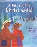 Gift for the Christ Child A Christmas Folktale
