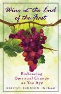 Wine at the End of the Feast Embracing Spiritual Change As We Age