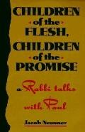 Children of the Flesh, Children of the Promise: A Rabbi Talks with Paul - Jacob Neusner - Pa...
