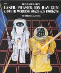 Build Your Own Laser, Phaser, Ion Ray Gun & Other Working Space-Age Projects