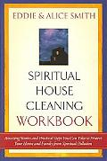 Spiritual Housecleaning Amazing Stories and Practical Steps on How to Protect Your Home and ...