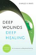 Deep Wounds Deep Healing: An Introduction to Deep Level Healing