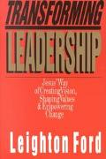 Transforming Leadership Jesus' Way of Creating Vision, Shaping Values & Empowering Change