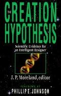 Creation Hypothesis Scientific Evidence for an Intelligent Designer