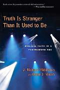 Truth Is Stranger Than It Used to Be: Biblical Faith in a Postmodern Age