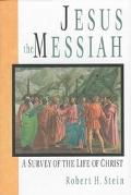 Jesus the Messiah A Survey of the Life of Christ