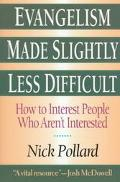Evangelism Made Slightly Less Difficult How to Interest People Who Aren't Interested