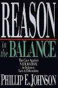 Reason in the Balance The Case Against Naturalism in Science, Law & Education