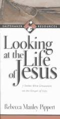 Looking at the Life of Jesus 7 Seeker Bible Discussions in the Gospel of John
