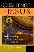 Challenge of Jesus Rediscovering Who Jesus Was and Is