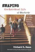 Shaping the Spiritual Life of Students A Guide for Youth Workers, Pastors, Teachers & Campus...