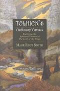 Tolkien's Ordinary Virtues Exploring the Spiritual Themes of the Lord of the Rings