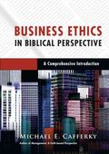 Business Ethics in Biblical Perspective : A Comprehensive Introduction