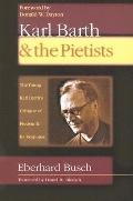Karl Barth & the Pietists The Young Karl Barth's Critique of Pietism and Its Response