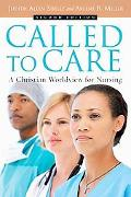 Called to Care A Christian Worldview for Nursing