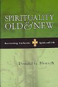 Spirituality Old & New Recovering Authentic Spiritual Life