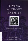 Living Without Enemies: Being Present in the Midst of Violence (Resources for Reconciliation...