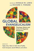 Global Evangelicalism : Theology, History and Culture in Regional Perspective