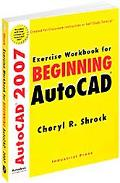 Beginning Autocad 2007 Exercise Workbook for