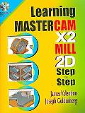 Learning Mastercam X.2 Mill 2D Step by Step