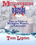 Sink or Swim Metalworking: Tips and Tricks for Machinists, Welders, and Fabricators