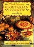 The Ultimate Vegetarian Cookbook - Roz Denny - Hardcover - Special Value