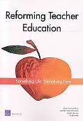 Reforming Teacher Education Something Old, Something New