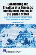 Considering the Creation of a Domestic Intelligence Agency in the United States, 2009: Lesso...