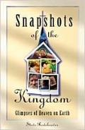Snapshots of the Kingdom Glimpses of Heaven on Earth