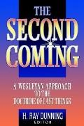 Second Coming A Wesleyan Approach to the Doctrine of Last Things