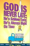 God's Never Late He's Seldom Early ; He's Always Right on Time