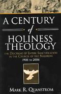 Century of Holiness Theology The Doctrine of Entire Sanctification in the Church of the Naza...