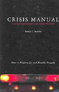 Crisis Manual for Christian Schools and Youth Workers How to Prepare for and Handle Tragedy