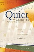Quiet Moments for Worship Leaders: Scriptures, Meditations, & Prayers
