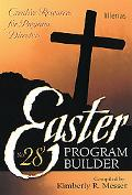 Easter Program Builder #28: Creative Resources for Program Directors, Vol. 28