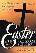 Easter Program Builder #28: Creative Resources for Program Directors, Vol. 28