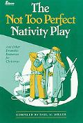 Not Too Perfect Nativity Play: And Other Dramatic Resources for Christmas