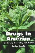Drugs in America Sociology, Economics, and Politics
