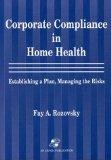 Corporate Compliance in Home Health: Establishing A Plan, Managing the Risks