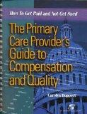 The Primary Care Provider's Guide to Compensation and Quality: How to Get Paid and Not Get S...