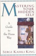 Mastering Your Hidden Self A Guide to the Huna Way