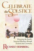 Celebrate the Solstice Honoring the Earth's Seasonal Rhythms Through Festival and Ceremony