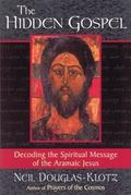 Hidden Gospel Decoding the Spiritual Message of the Aramaic Jesus