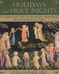 Holidays and Holy Nights Celebrating Twelve Seasonal Festivals of the Christian Year